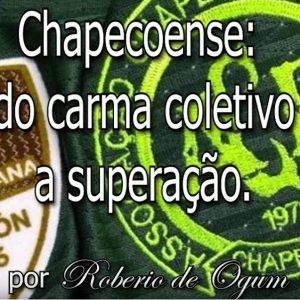 CHAPECOENSE: DO CARMA COLETIVO A SUPERAÇÃO!