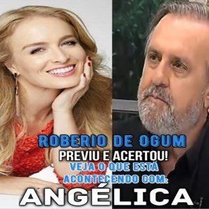 """ROBERIO DE OGUM PREVIU: VEJA O QUE ESTÁ ACONTECENDO COM """"ANGÉLICA"""""""