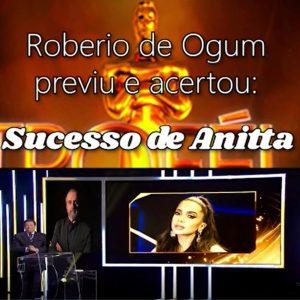 ROBERIO DE OGUM PREVIU E ACERTOU: SUCESSO DE ANITTA !!!