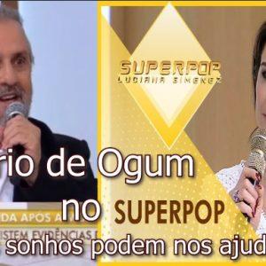 """ROBERIO DE OGUM NO SUPER POP: """"SONHOS PODEM AJUDAR?"""""""