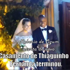 ROBERIO DE OGUM ACERTOU!!! CASAMENTO DE FERNANDA SOUZA E THIAGUINHO TERMINOU