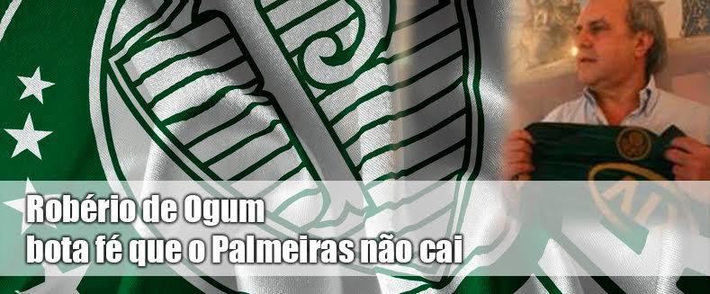 """Robério de Ogum: """"Com fé, o Palmeiras não cai."""" Confira a matéria:"""