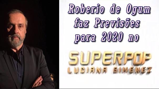 ROBERIO DE OGUM FAZ PREVISÕES PARA 2020 NO SUPERPOP