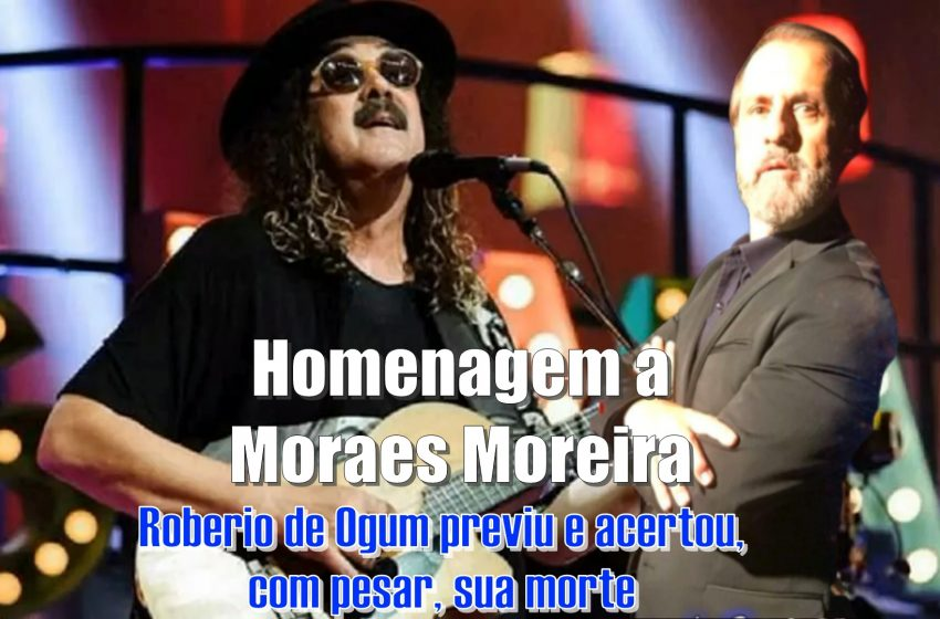 Roberio de Ogum previu e acertou: Morte de Moraes Moreira