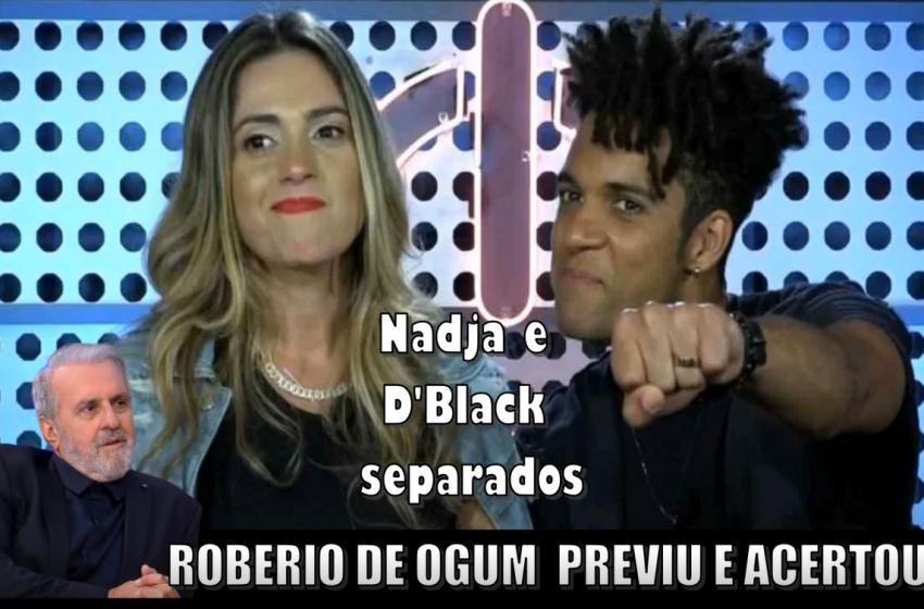 Roberio de Ogum previu e acertou: Nadja e D'Black separados.