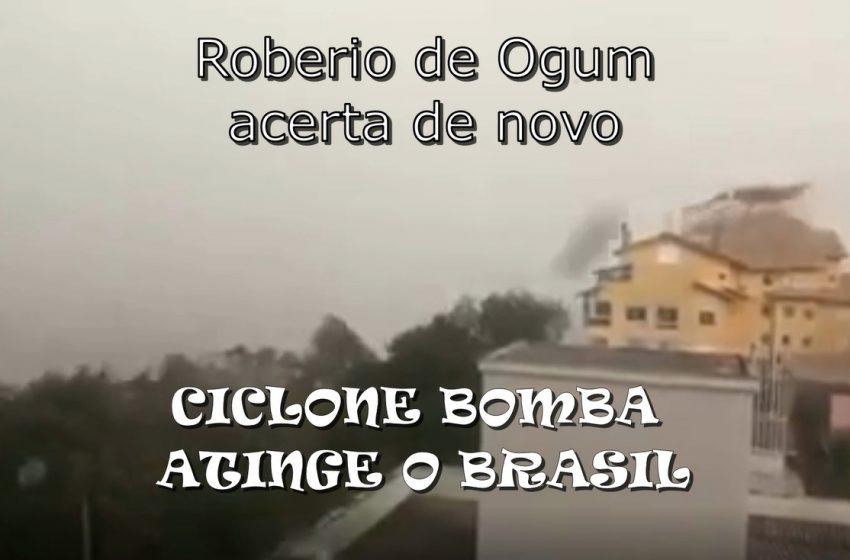 "Roberio de Ogum acerta de novo: ""Ciclone Bomba"", atinge o Brasil."