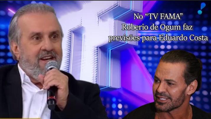 """Roberio de Ogum faz previsões para Eduardo Costa, No programa """"TV FAMA"""""""