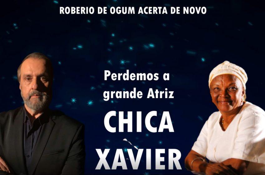 """Roberio de Ogum acerta de novo: Perdemos a grande atriz """"Chica Xavier"""""""