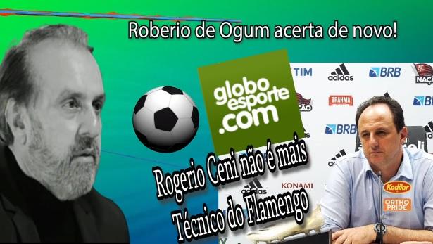 """ROBERIO DE OGUM ACERTA DE NOVO: """"ROGERIO CENI FORA DO FLAMENGO""""."""