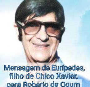 MENSAGEM DO FILHO DE CHICO XAVIER PARA ROBERIO DE OGUM