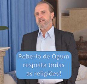 Roberio de Ogum respeita todas as religiões!
