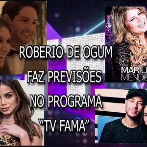 """ROBERIO DE OGUM FAZ PREVISÕES NO PROGRAMA """"TV FAMA"""""""
