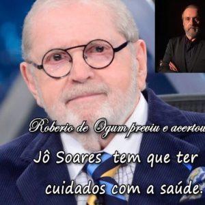 ROBERIO DE OGUM ACERTOU: JÔ SOARES PRECISA TER CUIDADOS COM A SAÚDE