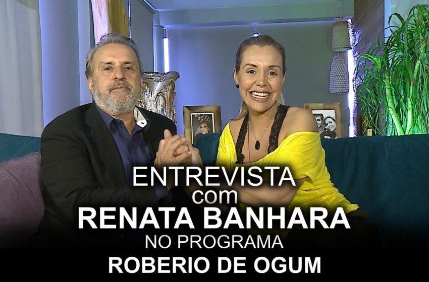 ROBERIO DE OGUM ENTREVISTA RENATA BANHARA