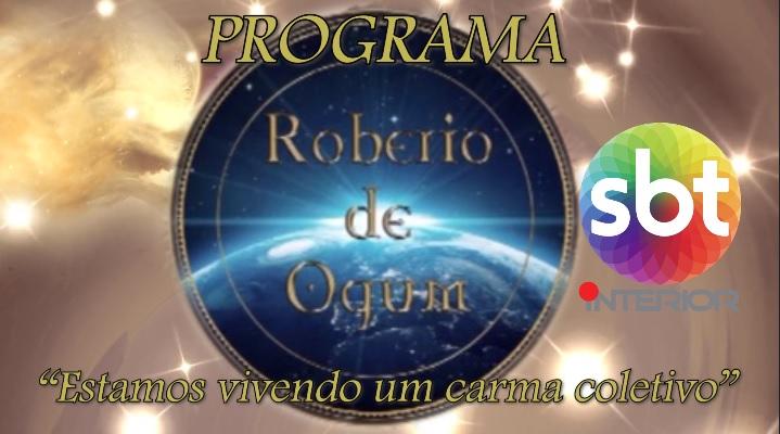 """PROGRAMA ROBERIO DE OGUM: """"ESTAMOS VIVENDO UM CARMA COLETIVO"""""""