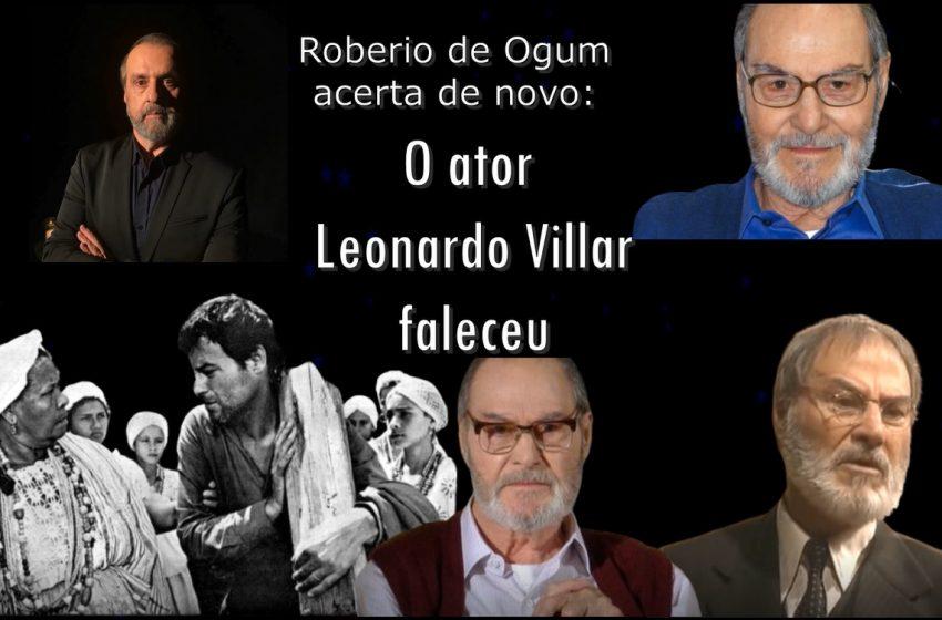 Roberio de Ogum acerta de novo: O ator Leonardo Villar faleceu