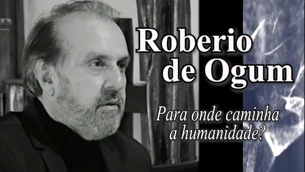 """Roberio de Ogum: """"Para onde caminha a humanidade?"""""""